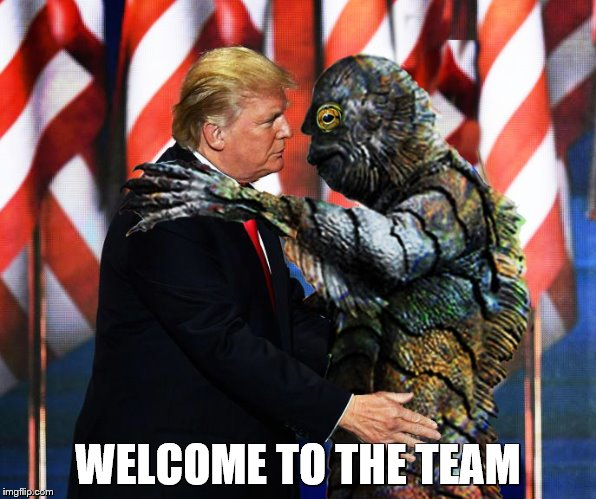 Drain the Swamp Trump | WELCOME TO THE TEAM | image tagged in drain the swamp trump | made w/ Imgflip meme maker