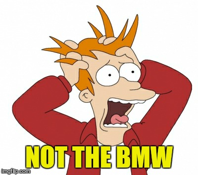 NOT THE BMW | made w/ Imgflip meme maker