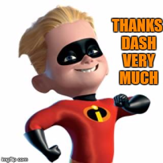 THANKS DASH VERY MUCH | made w/ Imgflip meme maker