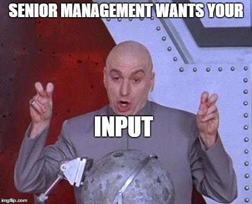Dr Evil Laser Meme | SENIOR MANAGEMENT WANTS YOUR INPUT | image tagged in memes,dr evil laser | made w/ Imgflip meme maker