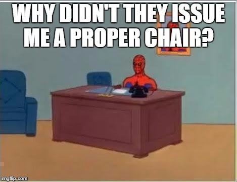 Spiderman Computer Desk Meme | WHY DIDN'T THEY ISSUE ME A PROPER CHAIR? | image tagged in memes,spiderman computer desk,spiderman | made w/ Imgflip meme maker