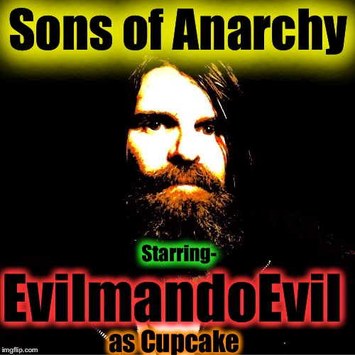 Ghostofchurch mentioned my picture looks like I belong on the Sons of Anarchy, so I made this, just for sh*ts and giggles  | Sons of Anarchy EvilmandoEvil Starring- as Cupcake | image tagged in evilmandoevil,memes,sons of anarchy,funny,cupcake | made w/ Imgflip meme maker
