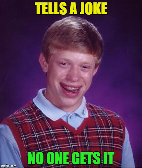 Bad Luck Brian Meme | TELLS A JOKE NO ONE GETS IT | image tagged in memes,bad luck brian | made w/ Imgflip meme maker