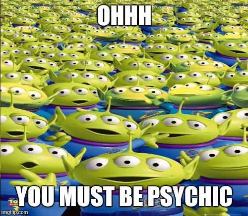 OHHH YOU MUST BE PSYCHIC | made w/ Imgflip meme maker