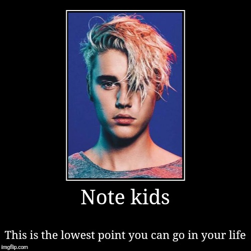Note kids | This is the lowest point you can go in your life | image tagged in funny,demotivationals | made w/ Imgflip demotivational maker