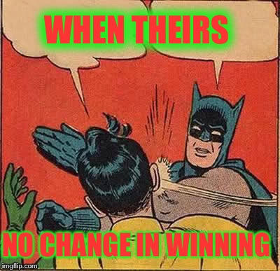Batman Slapping Robin Meme | WHEN THEIRS NO CHANGE IN WINNING | image tagged in memes,batman slapping robin | made w/ Imgflip meme maker