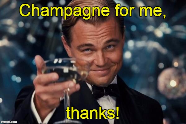 Leonardo Dicaprio Cheers Meme | Champagne for me, thanks! | image tagged in memes,leonardo dicaprio cheers | made w/ Imgflip meme maker