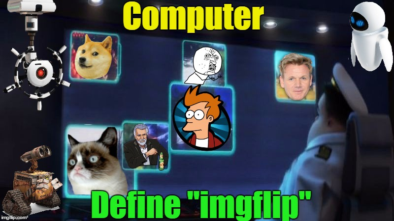 "Meanwhile, on the Axiom   | Computer Define ""imgflip"" 