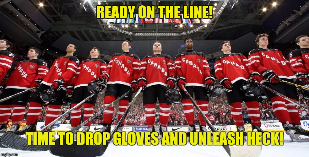 READY ON THE LINE! TIME TO DROP GLOVES AND UNLEASH HECK! | made w/ Imgflip meme maker