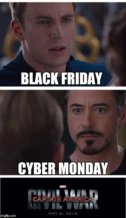 Marvel Civil War 1 Meme | BLACK FRIDAY CYBER MONDAY | image tagged in memes,marvel civil war 1 | made w/ Imgflip meme maker