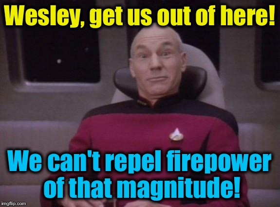 Wesley, get us out of here! We can't repel firepower of that magnitude! | made w/ Imgflip meme maker