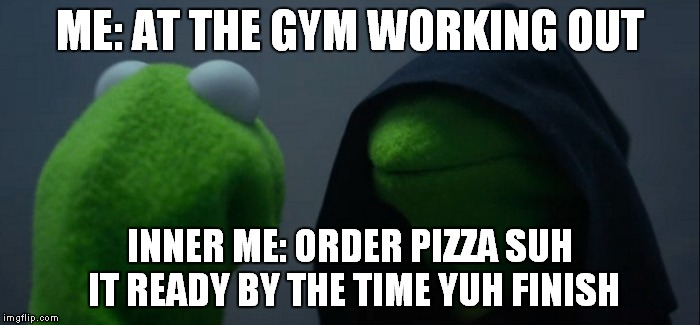 Evil Kermit Meme | ME: AT THE GYM WORKING OUT INNER ME: ORDER PIZZA SUH IT READY BY THE TIME YUH FINISH | image tagged in evil kermit | made w/ Imgflip meme maker