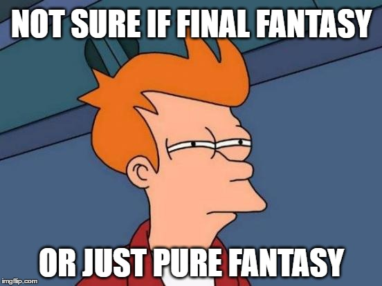 Futurama Fry | NOT SURE IF FINAL FANTASY OR JUST PURE FANTASY | image tagged in memes,futurama fry,final fantasy xv,fantasy,final fantasy,delusion | made w/ Imgflip meme maker