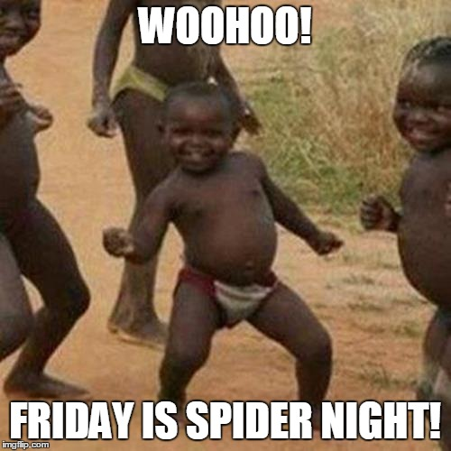 Third World Success Kid Meme | WOOHOO! FRIDAY IS SPIDER NIGHT! | image tagged in memes,third world success kid | made w/ Imgflip meme maker