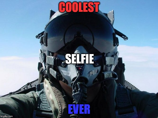 Happy Holidays to all military men and women. Thank you very much for your service. Please come home safe.  | COOLEST EVER SELFIE | image tagged in fighter pilot | made w/ Imgflip meme maker