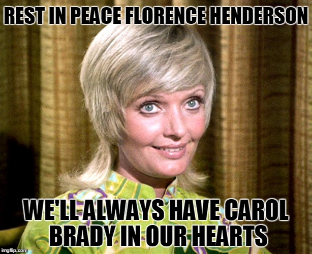 'tis to be thankful we still have Coolermommy2.0! | REST IN PEACE FLORENCE HENDERSON WE'LL ALWAYS HAVE CAROL BRADY IN OUR HEARTS | image tagged in memes,the brady bunch,carol brady,rest in peace,pop culture,memorial | made w/ Imgflip meme maker