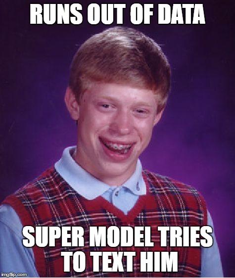 Bad Luck Brian Meme | RUNS OUT OF DATA SUPER MODEL TRIES TO TEXT HIM | image tagged in memes,bad luck brian | made w/ Imgflip meme maker