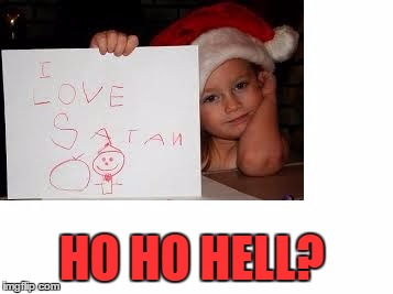HO HO HELL? | made w/ Imgflip meme maker