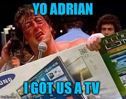 Black Friday shopping | YO ADRIAN I GOT US A TV | image tagged in memes,rocky,black friday,thanksgiving | made w/ Imgflip meme maker