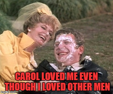 CAROL LOVED ME EVEN THOUGH I LOVED OTHER MEN | made w/ Imgflip meme maker
