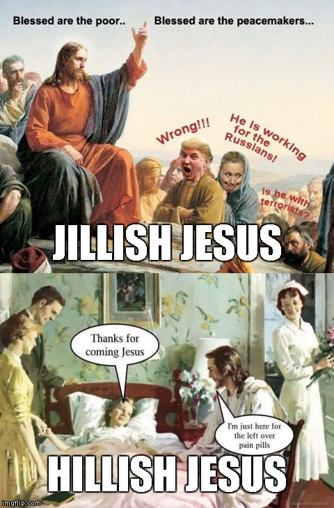 Jillish Jesus versus Hillish Jesus | JILLISH JESUS HILLISH JESUS | image tagged in jill stein,jesus,be like jill,hillary clinton,donald trump,green party | made w/ Imgflip meme maker