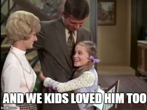 AND WE KIDS LOVED HIM TOO | made w/ Imgflip meme maker