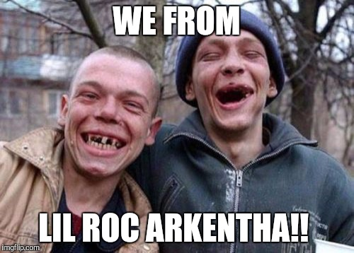 Ugly Twins Meme | WE FROM LIL ROC ARKENTHA!! | image tagged in memes,ugly twins | made w/ Imgflip meme maker