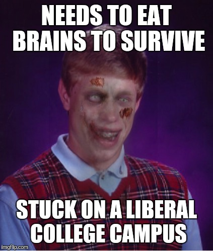 Zombie Bad Luck Brian | NEEDS TO EAT BRAINS TO SURVIVE STUCK ON A LIBERAL COLLEGE CAMPUS | image tagged in memes,zombie bad luck brian | made w/ Imgflip meme maker