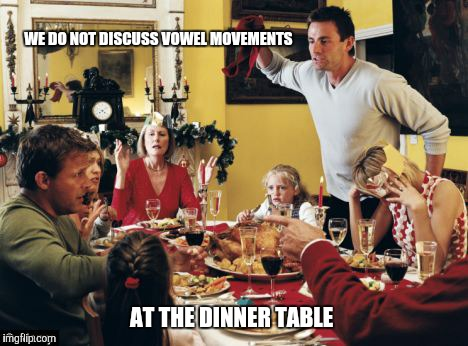 WE DO NOT DISCUSS VOWEL MOVEMENTS AT THE DINNER TABLE | made w/ Imgflip meme maker