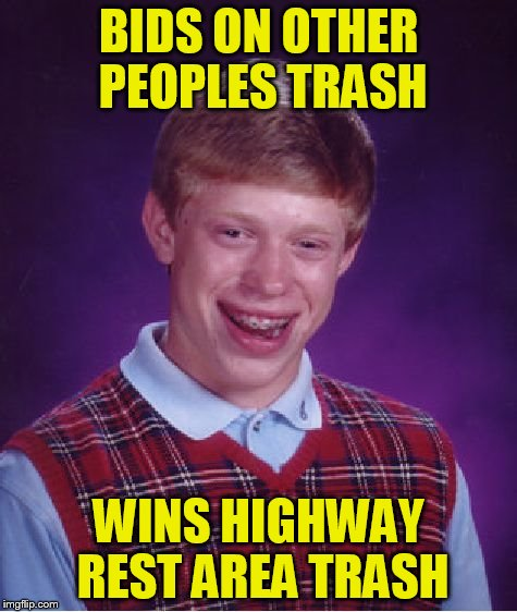 Bad Luck Brian Meme | BIDS ON OTHER PEOPLES TRASH WINS HIGHWAY REST AREA TRASH | image tagged in memes,bad luck brian | made w/ Imgflip meme maker