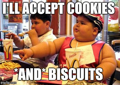 I'LL ACCEPT COOKIES *AND* BISCUITS | made w/ Imgflip meme maker