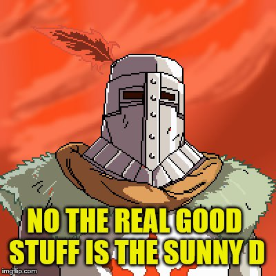 NO THE REAL GOOD STUFF IS THE SUNNY D | made w/ Imgflip meme maker