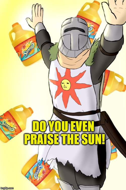 DO YOU EVEN PRAISE THE SUN! | made w/ Imgflip meme maker