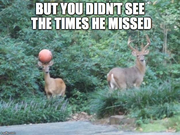 BUT YOU DIDN'T SEE THE TIMES HE MISSED | made w/ Imgflip meme maker