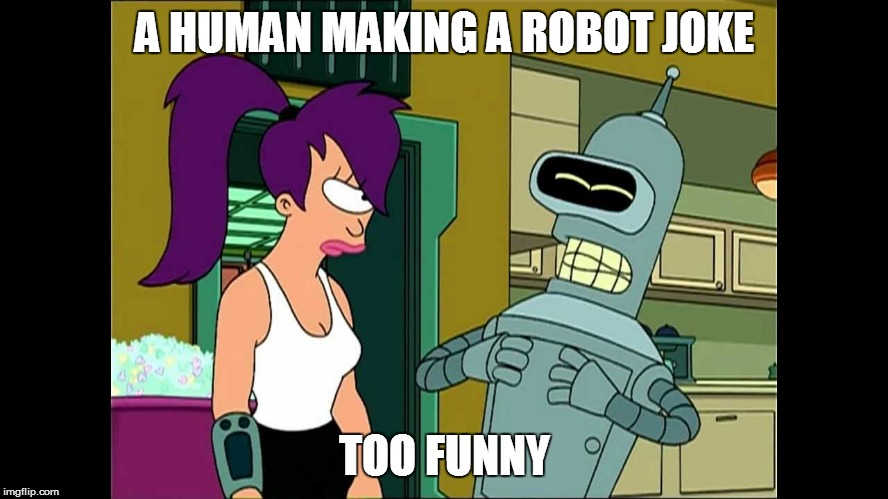 A HUMAN MAKING A ROBOT JOKE TOO FUNNY | made w/ Imgflip meme maker