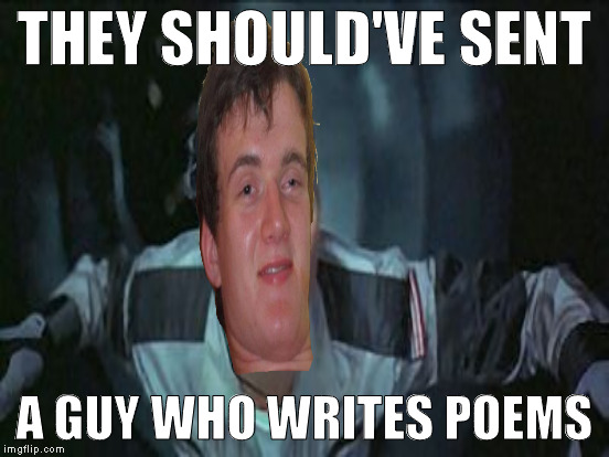 THEY SHOULD'VE SENT A GUY WHO WRITES POEMS | made w/ Imgflip meme maker