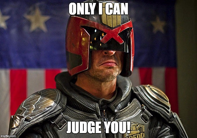 Judge Dredd | ONLY I CAN JUDGE YOU! | image tagged in judge dredd | made w/ Imgflip meme maker