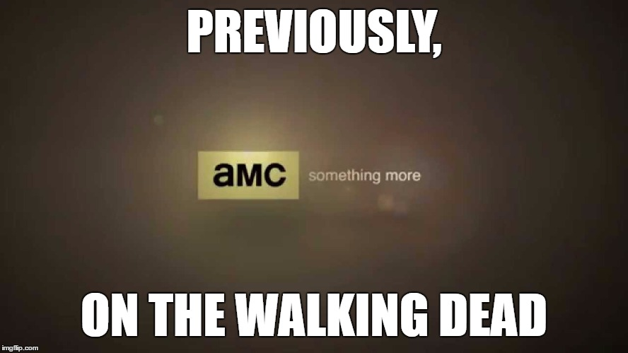 PREVIOUSLY, ON THE WALKING DEAD | made w/ Imgflip meme maker