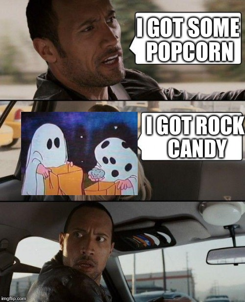 The Rock Driving Meme | I GOT SOME POPCORN I GOT ROCK CANDY | image tagged in memes,the rock driving | made w/ Imgflip meme maker
