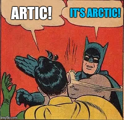 Batman Slapping Robin Meme | ARTIC! IT'S ARCTIC! | image tagged in memes,batman slapping robin | made w/ Imgflip meme maker