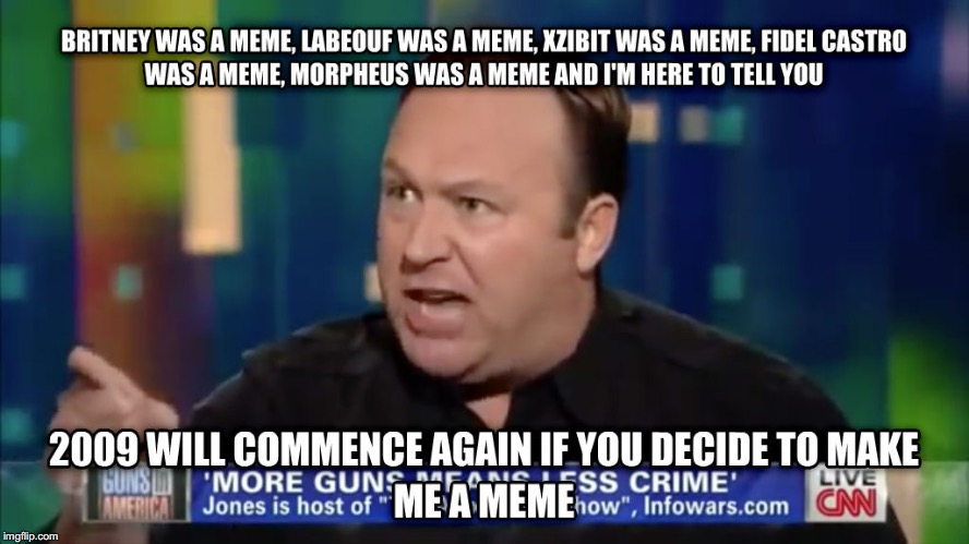 Alex Jones Is Not a Meme | image tagged in alex jones,infowars,meme,not a meme,angry face | made w/ Imgflip meme maker