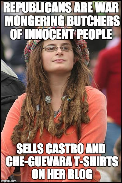 College Liberal Meme | REPUBLICANS ARE WAR MONGERING BUTCHERS OF INNOCENT PEOPLE SELLS CASTRO AND CHE-GUEVARA T-SHIRTS ON HER BLOG | image tagged in memes,college liberal | made w/ Imgflip meme maker