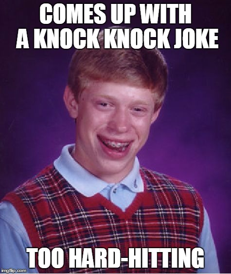Bad Luck Brian Meme | COMES UP WITH A KNOCK KNOCK JOKE TOO HARD-HITTING | image tagged in memes,bad luck brian | made w/ Imgflip meme maker
