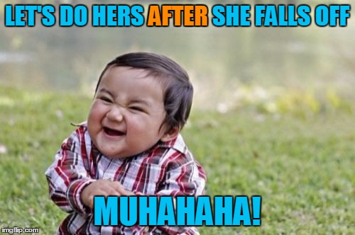 Evil Toddler Meme | LET'S DO HERS AFTER SHE FALLS OFF MUHAHAHA! AFTER | image tagged in memes,evil toddler | made w/ Imgflip meme maker