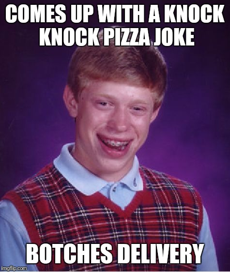 Bad Luck Brian Meme | COMES UP WITH A KNOCK KNOCK PIZZA JOKE BOTCHES DELIVERY | image tagged in memes,bad luck brian | made w/ Imgflip meme maker