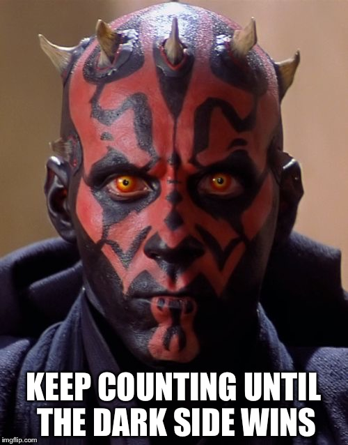 Darth Maul | KEEP COUNTING UNTIL THE DARK SIDE WINS | image tagged in memes,darth maul | made w/ Imgflip meme maker