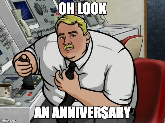 OH LOOK AN ANNIVERSARY | made w/ Imgflip meme maker