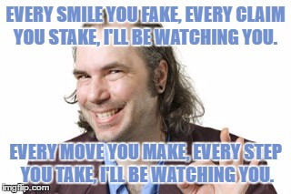 Sleazy Steve | Template By ghostofchurch | EVERY SMILE YOU FAKE, EVERY CLAIM YOU STAKE, I'LL BE WATCHING YOU. EVERY MOVE YOU MAKE, EVERY STEP YOU TAKE, I'LL BE WATCHING YOU. | image tagged in sleazy steve,memes,ghostofchurch,the police,every breath you take,funny | made w/ Imgflip meme maker