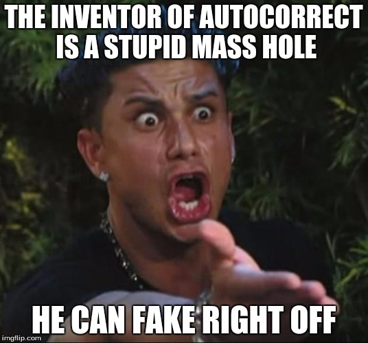 DJ Pauly D | THE INVENTOR OF AUTOCORRECT IS A STUPID MASS HOLE HE CAN FAKE RIGHT OFF | image tagged in memes,dj pauly d | made w/ Imgflip meme maker