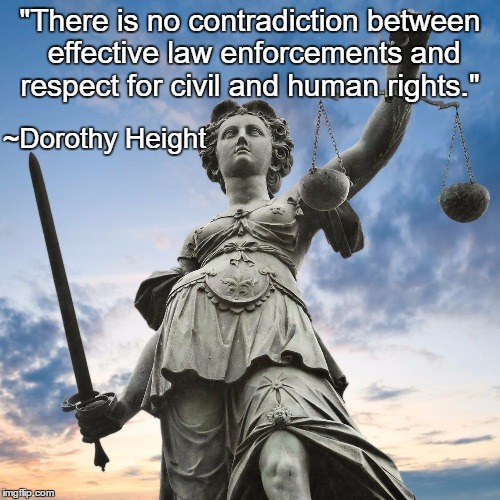 "Equal Justice | ""There is no contradiction between effective law enforcements and respect for civil and human rights."" ~Dorothy Height 